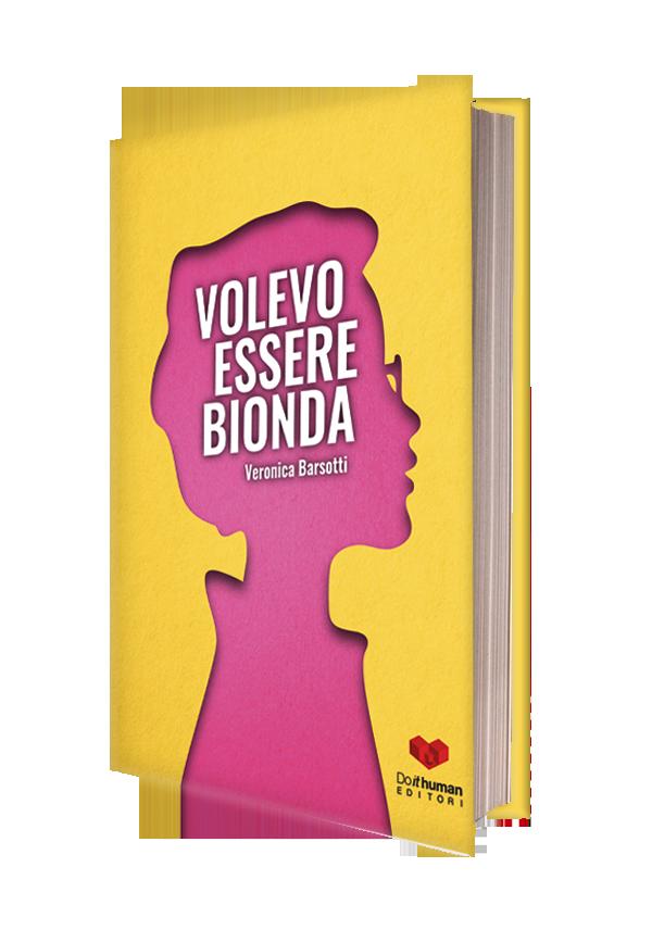 Volevo essere bionda, romanzo di Veronica Barsotti